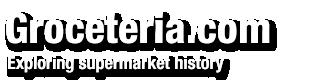 Groceteria.com | Supermarket History